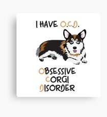 I Have O.C.D. - OBSESSIVE CORGI DISORDER Canvas Print