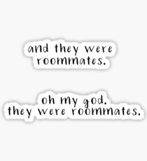 and they were roommates. oh my god they were roommates. vine Sticker