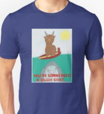 You're gonna need a bigger goat Unisex T-Shirt