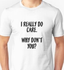 I Really Do Care. Why Don't You? Unisex T-Shirt