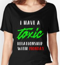 I have a toxic relationship with Monday Women's Relaxed Fit T-Shirt