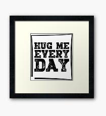 HUG ME EVERY DAY  Unisex T-Shirt Framed Print