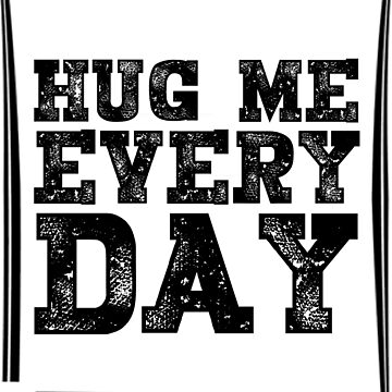 HUG ME EVERY DAY  Unisex T-Shirt by iodesign