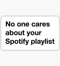 No One Cares About Your Spotify Playlist Sticker