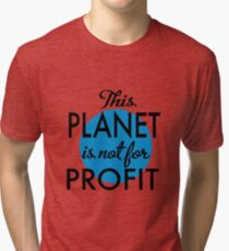 Planet is not for profit Tri-blend T-Shirt