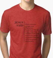Jesus Said Matthew 23:25 Tri-blend T-Shirt