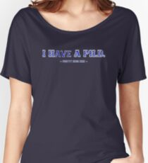 I have a PH.D. Women's Relaxed Fit T-Shirt