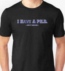 I have a PH.D. Unisex T-Shirt