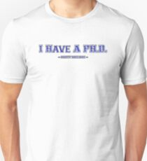 I have a PH.D. Unisex T-Shirt