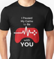 I Paused My Video Game to Be With You Unisex T-Shirt