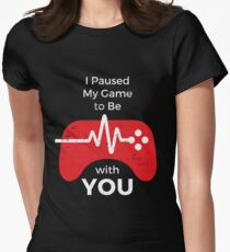 I Paused My Video Game to Be With You Women's Fitted T-Shirt