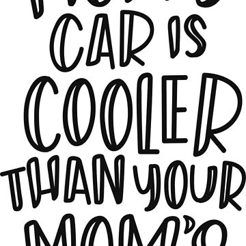 My mom's car is cooler by TswizzleEG