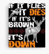 Hunting If It Flies It Dies If Its Brown Its Down Canvas Print