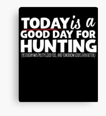 Hunting Today Is A Good Day Canvas Print