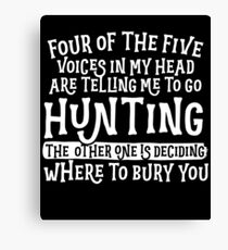 Hunting Four Of The Five Voices In My Head Canvas Print