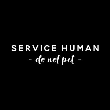 Service Human Do Not Pet by CreateHappy