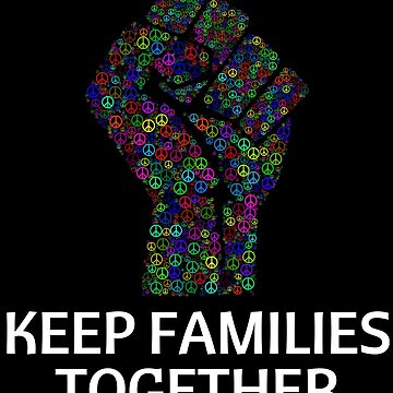 Keep Kids with Parents T Shirt Families Belong Together by nfarishta