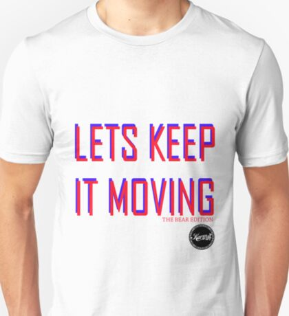 lets keep it moving ( the bear edition) T-Shirt