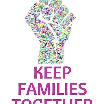 Keep Families Together Stickers, Immigration Protest Poster  by nfarishta