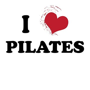 I Love Pilates by ClaudiaFlores