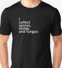 I collect spores, molds, and fungus Unisex T-Shirt