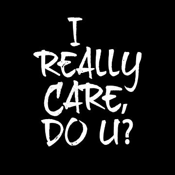 I Really Care, Do U? by directdesign