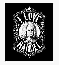 I Love George Frideric Handel, Austrian Composer Photographic Print