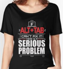 If Alt + Tab Can't Fix It There Is A Serious Problem Women's Relaxed Fit T-Shirt