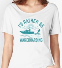 Id Rather Be Wakeboarding T-Shirt - Cool Funny Nerdy Wakeboarder Team Coach Team Humour Statement Graphic Image Quote Tee Shirt Gift Women's Relaxed Fit T-Shirt