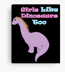Girls Like Dinosaurs Too Canvas Print