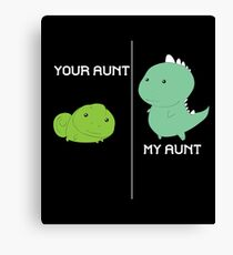 Your Aunt My Aunt Canvas Print