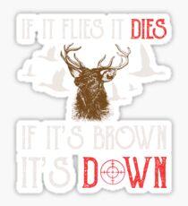 Hunting If It Flies It Dies If Its Brown Its Down Sticker
