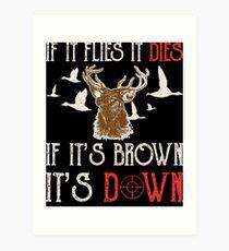 Hunting If It Flies It Dies If Its Brown Its Down Art Print