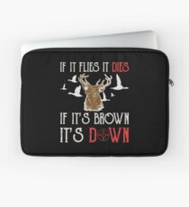 Hunting If It Flies It Dies If Its Brown Its Down Laptop Sleeve