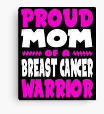 Proud Mom of a Breast Cancer Warrior Awareness Canvas Print