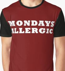 Allergic To Mondays... Graphic T-Shirt