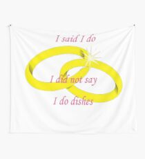 """I Said """"I Do"""" I Did Not Say """"I Do Dishes"""" Marriage Vow Wall Tapestry"""