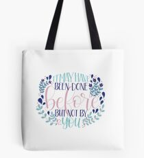 It May Have Been Done Before But Not By You Quote Tote Bag