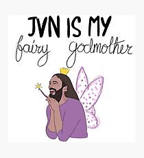 JVN is my fairy godmother Photographic Print