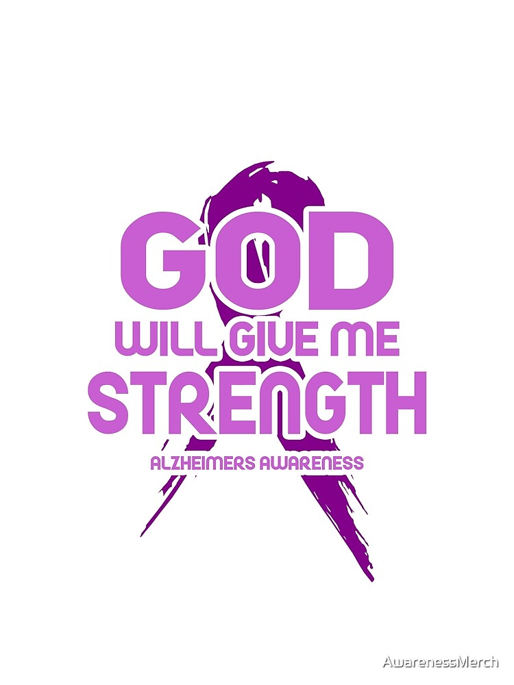 God Will Give Me Strength! Alzheimers Awareness by AwarenessMerch