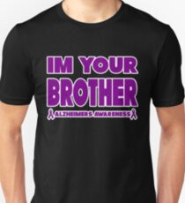 Funny I'm Your Brother! Alzheimers Awareness Unisex T-Shirt