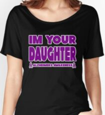Funny I'm Your Daughter! Alzheimers Awareness Women's Relaxed Fit T-Shirt