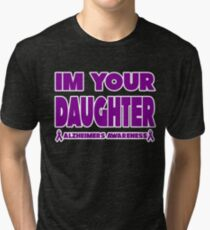 Funny I'm Your Daughter! Alzheimers Awareness Tri-blend T-Shirt