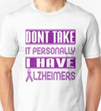 Don't Take it Personally, I Have Alzheimer's! Awareness   Unisex T-Shirt