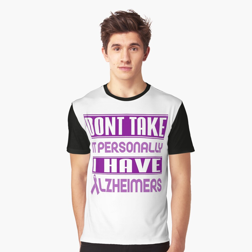 Don't Take it Personally, I Have Alzheimer's! Awareness   Graphic T-Shirt Front