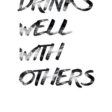 Drinks Well With Others by shugashirts