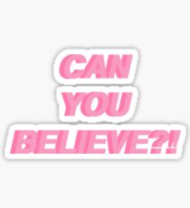 Can You Believe?! Sticker