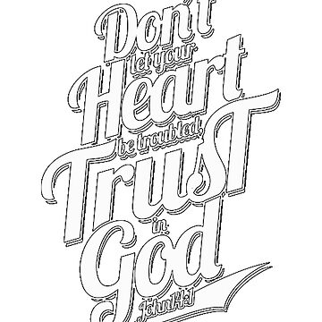 Dont let your Heart be troubled Trust in GOD by Fabiovieira