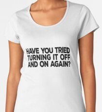 Have you tried turning it off and on again? Women's Premium T-Shirt