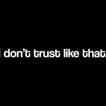 i don't trust like that by Machvilest